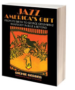 Jazz America's Gift: From Its Birth to George Gershwin's Rhapsody in Blue and Beyond